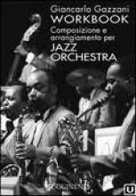 Gazzani, G. : Workbook. Composizione e arrangiamento per jazz orchestra