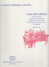 Händel, G.F. : Concerti Grossi Con due Violini e Violoncello di Concertino Obligati e due Altri Violini, Viola e Basso di Concerto Grosso. Op. III (London, 1734). Facsimile