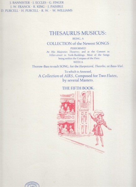 AA.VV. : Thesaurus Musicus: Being, A Collection of the Newest Songs Performed At Their Majesties Theatres; and at the Consorts in Viller-street in York-Buildings, and in Charles-street Covent-Garden.... To which is Annexed A Collection of Aires, Composed