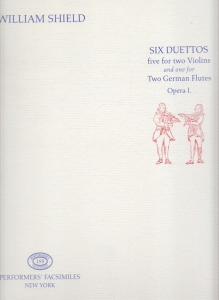 Shield, W. : 6 Duettos, 5 for two Violins and one for Two German Flutes. Op. I (London, 1777). Facsimile