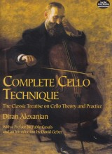 Alexanían, D. : Complete Cello Technique. The Classic Treatise on Cello Theory and Practice