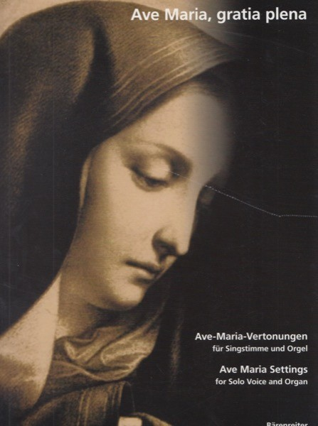 AA.VV. : Ave Maria, gratia plena. Latin Ave Maria Settings of the 19th and early 20th Century for Solo Voice and Organ